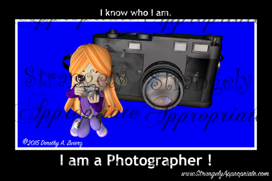 I know who I am...I'm a Photographer!